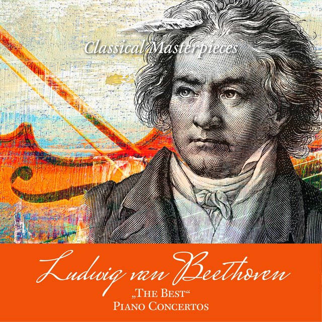"Ludwig van Beethoven ""The Best"" Piano Concertos (Classical Masterpieces)"