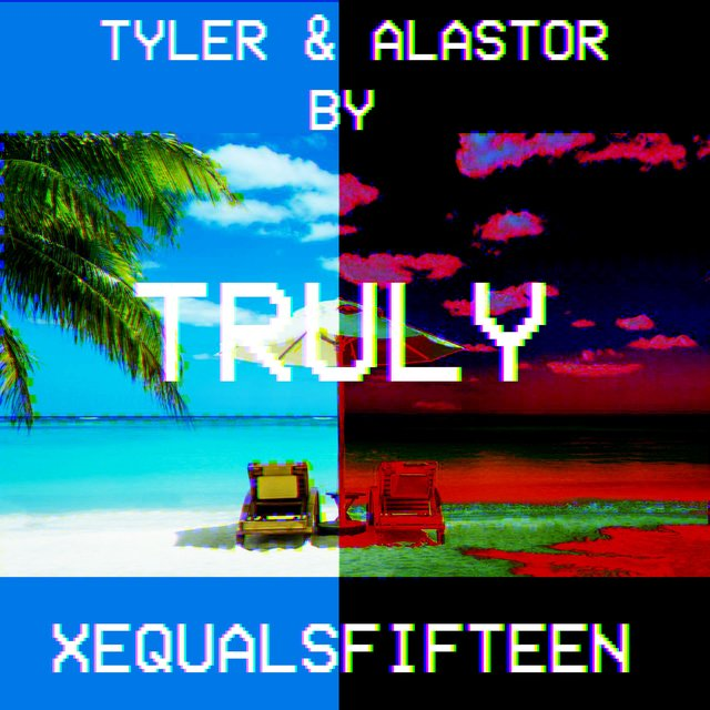 Truly by Alastor, Tyler, and XequalsFifteen
