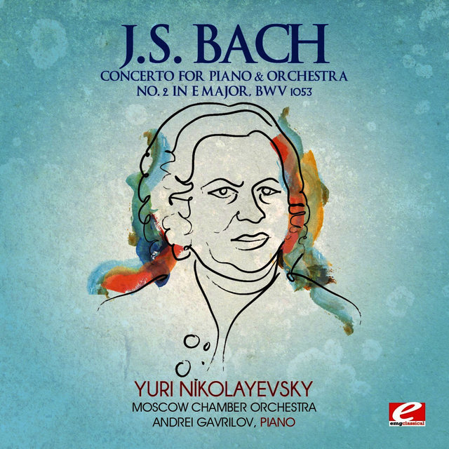 J.S. Bach: Concerto for Piano & Orchestra No. 2 in E Major, BWV 1053 (Digitally Remastered)