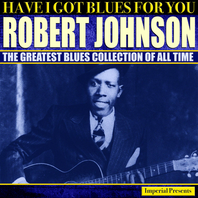 Robert Johnson (Have I Got Blues Got You)