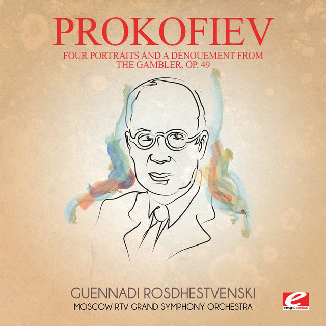 Prokofiev: Four Portraits and a Dėnouement from the Gambler, Op. 49 (Digitally Remastered)