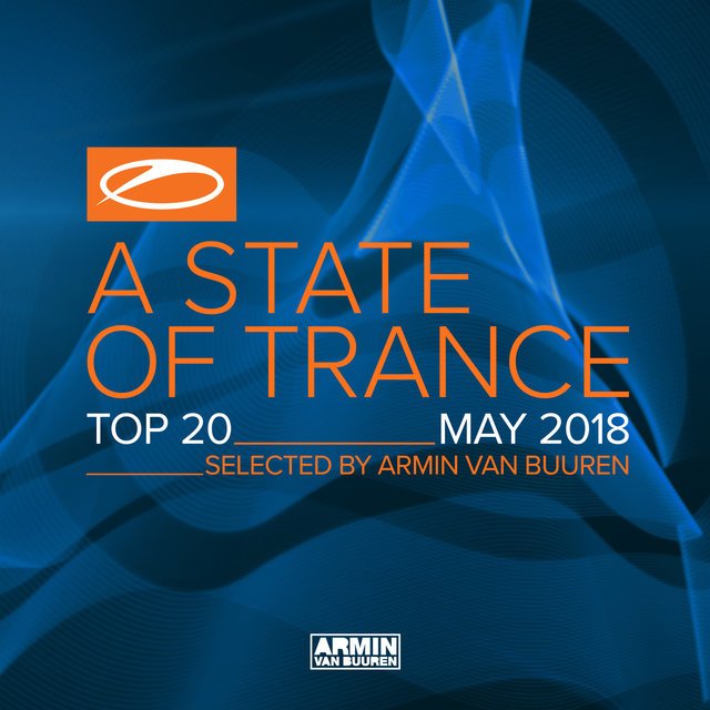 A State Of Trance Top 20 - May 2018 (Selected by Armin van Buuren)