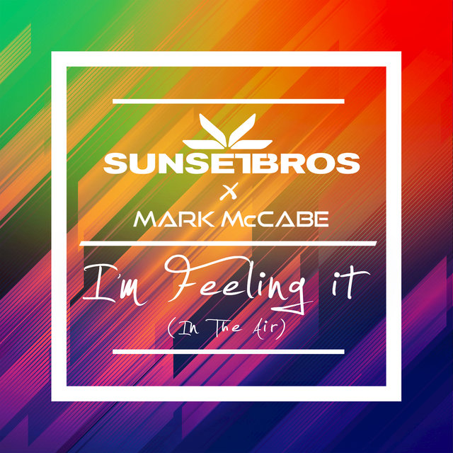 I'm Feeling It (In The Air) (Sunset Brothers X Mark McCabe)