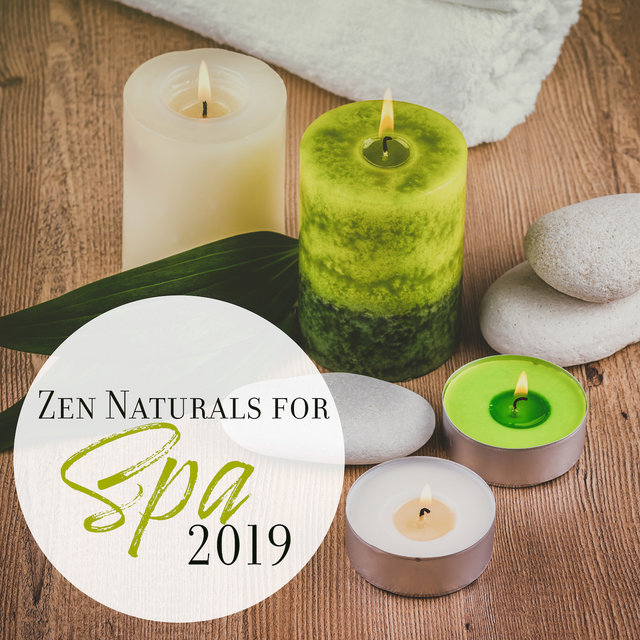 Zen Naturals for Spa 2019 – New Age Relaxing Nature Sounds Music for Wellness, Massage & Sauna