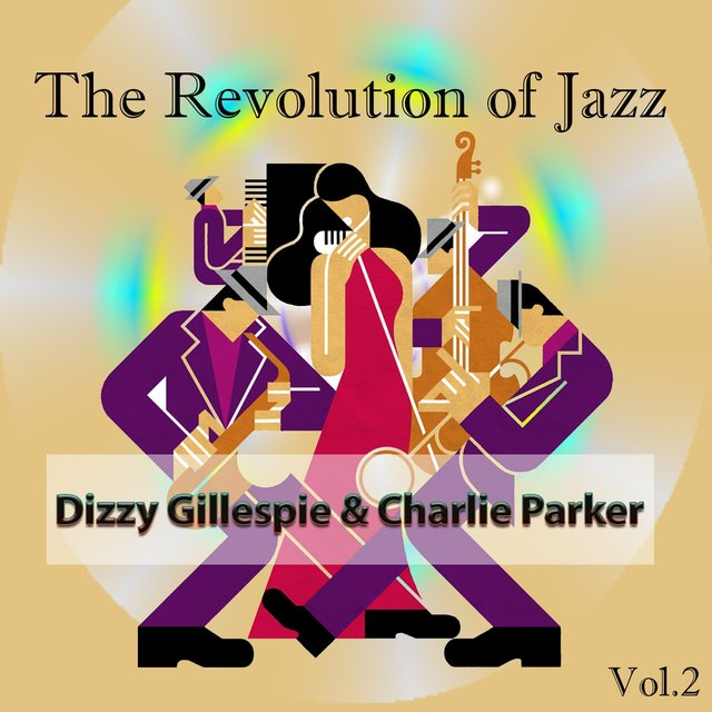 The Revolution of Jazz, Dizzy Gillespie & Charlie Parker Vol. 2