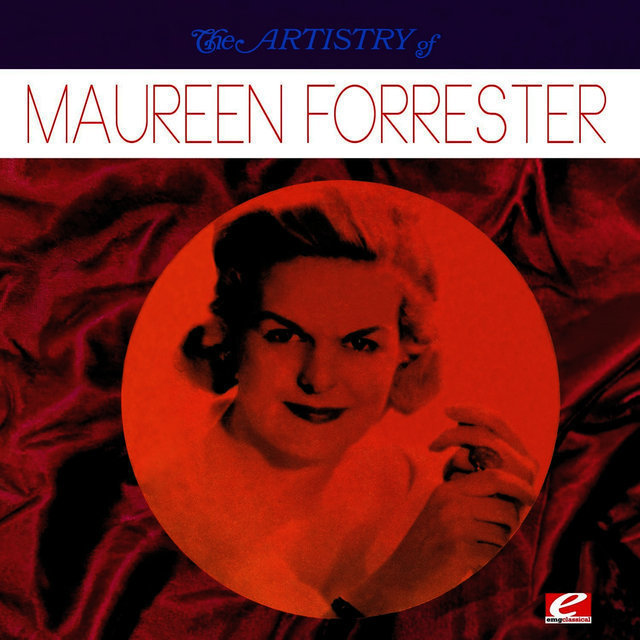 The Artistry Of Maureen Forrester (Digitally Remastered)
