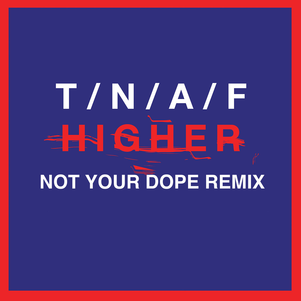 Higher (Not Your Dope Remix)