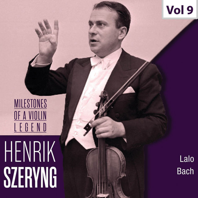 Milestones of a Violin Legend: Henryk Szeryng, Vol. 9
