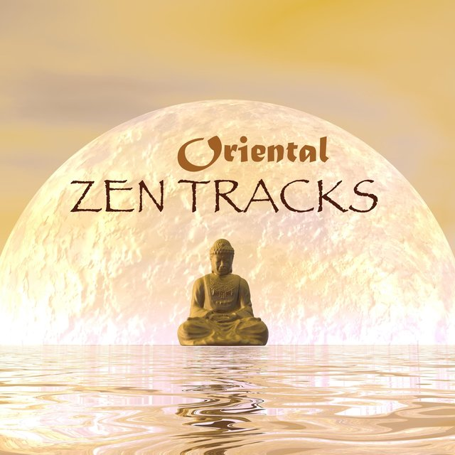 Oriental Zen Tracks - Instrumental Asian, Indian, Chinese & Japanese Music for Meditation, Relaxation, Spa & Sleep