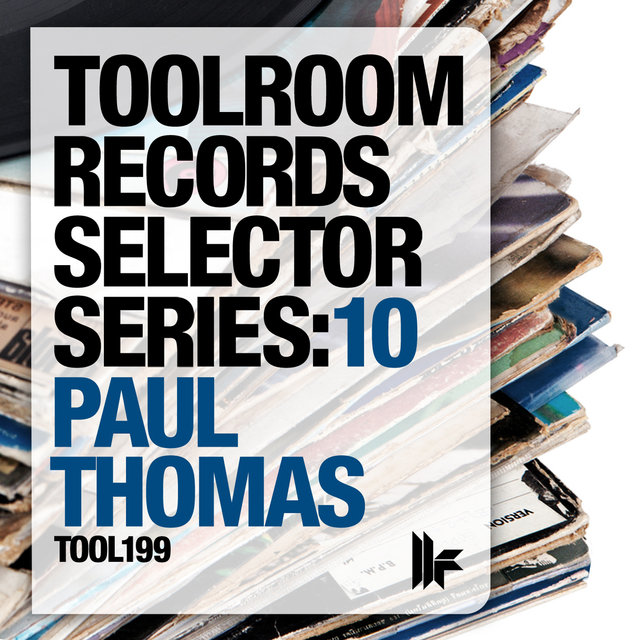 Toolroom Records Selector Series: 10 Paul Thomas