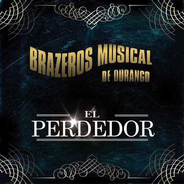 Tidal Listen To El Perdedor By Brazeros Musical De Durango On Tidal