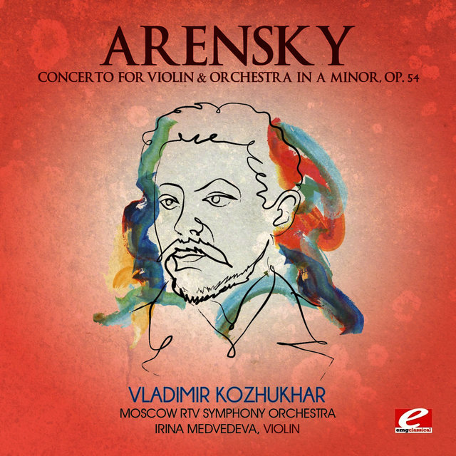 Arensky: Concerto for Violin & Orchestra in A Minor, Op. 54 (Digitally Remastered)