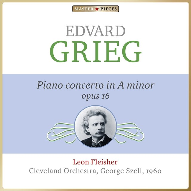 Masterpieces Presents Edvard Grieg: Piano Concerto in A Minor, Op. 16
