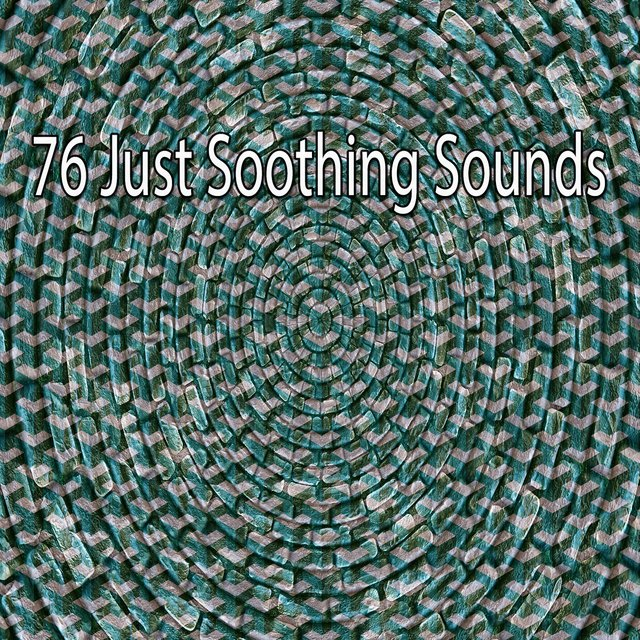 76 Just Soothing Sounds