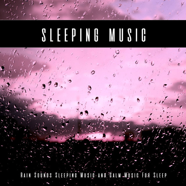 Sleeping Music: Rain Sounds Sleeping Music and Calm Music For Sleep