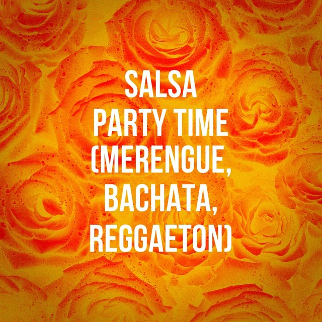Salsa Party Time (Merengue, Bachata, Reggaeton)