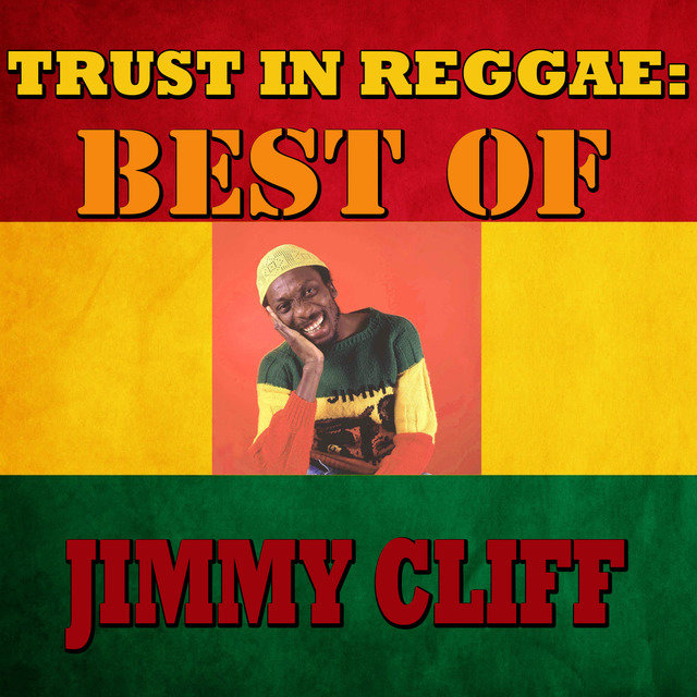 Trust In Reggae: Best Of Jimmy Cliff