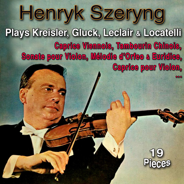 Henryk Szeryng Plays Kreisler, Gluck, Leclair & Locatelli