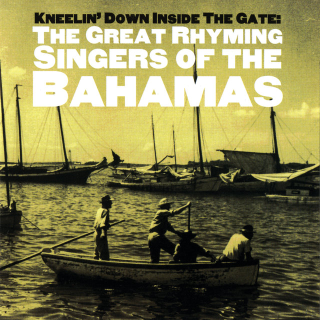 Kneelin' Down Inside the Gate: The Great Rhyming Singers of the Bahamas