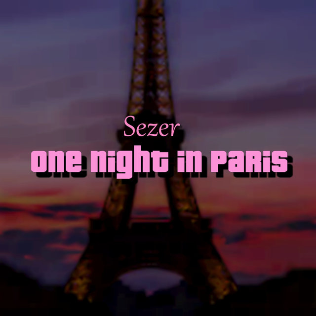 Tidal Listen To One Night In Paris By Sezer On Tidal