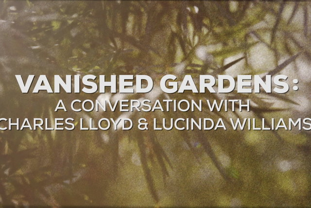 Vanished Gardens: A Conversation With Charles Lloyd & Lucinda Williams