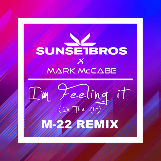 I'm Feeling It (In The Air) (Sunset Bros X Mark McCabe / M-22 Remix)