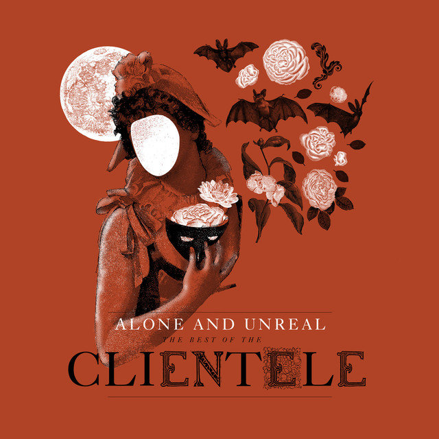 Alone and Unreal: The Best of 'The Clientele'