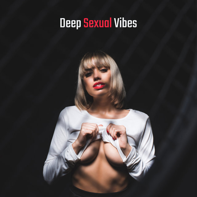 Deep Sexual Vibes: Background Music for Sex, Erotic Massage and Tantric Spiritual Practices