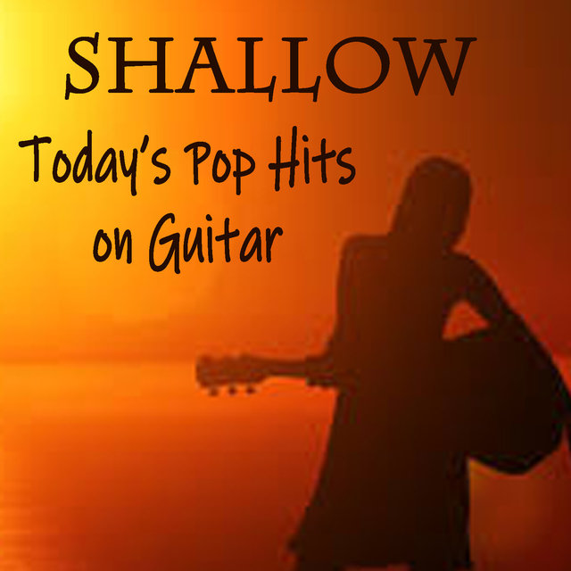 Shallow: Today's Pop Hits on Guitar