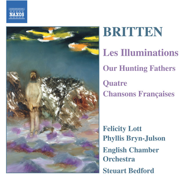Britten: Illuminations (Les) / Our Hunting Fathers / Chansons Francaises