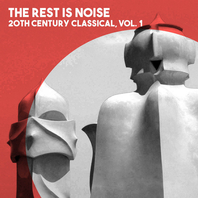 The Rest is Noise: 20th Century Classical, Vol. 1