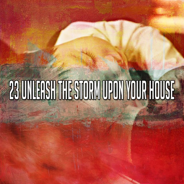 23 Unleash the Storm Upon Your House