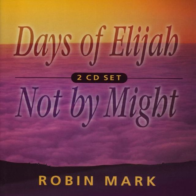 Days Of Elijah & Not By Might