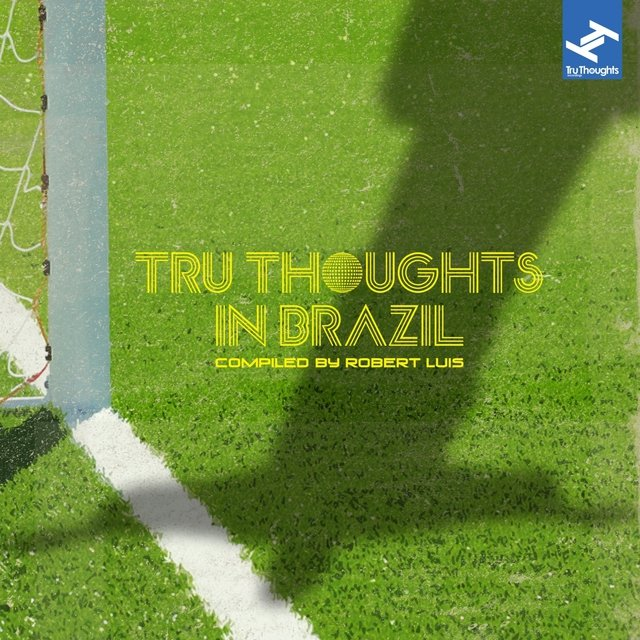 Tru Thoughts in Brazil Compiled By Robert Luis
