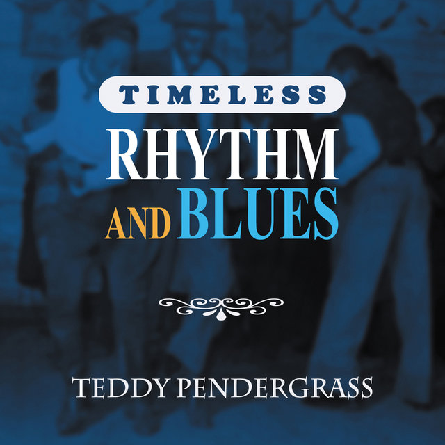 Timeless Rhythm & Blues: Teddy Pendergrass