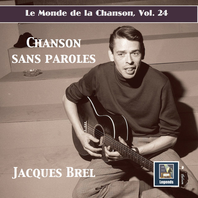 Le monde de la chanson, Vol. 24: Jacques Brel – Chanson sans paroles (Remastered 2019)