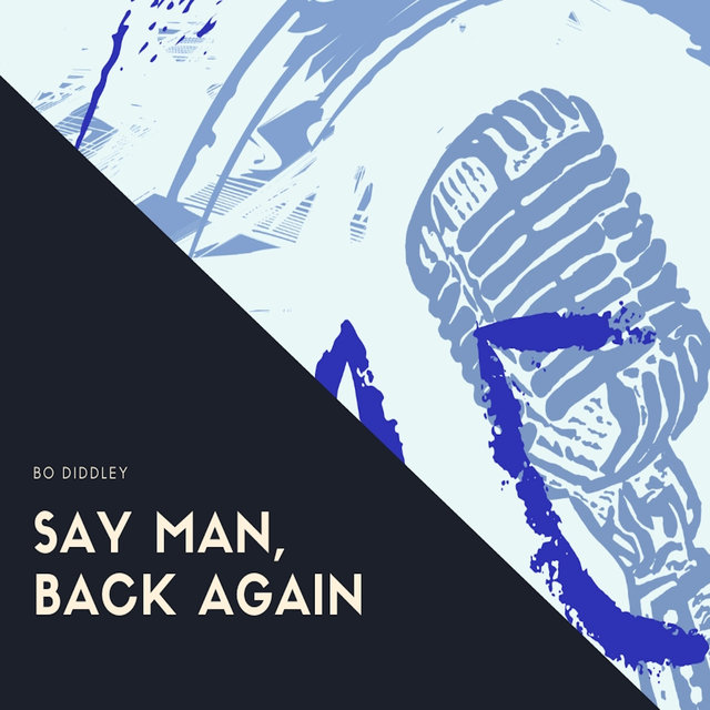Say Man, Back Again