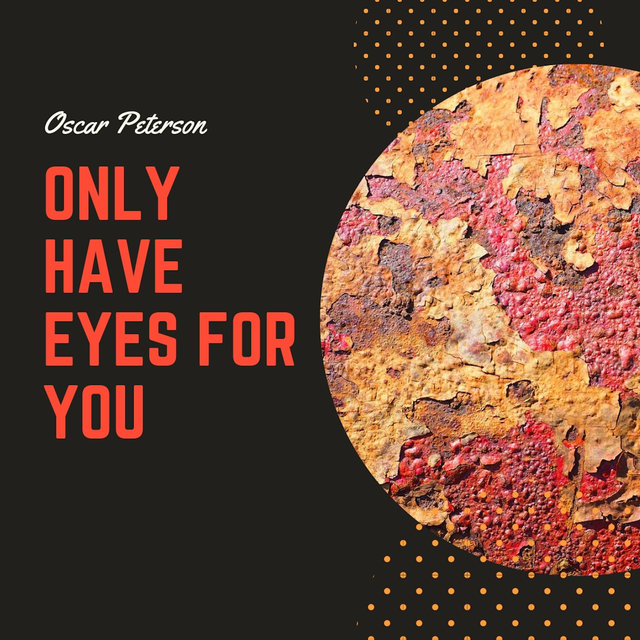 Only Have Eyes for You