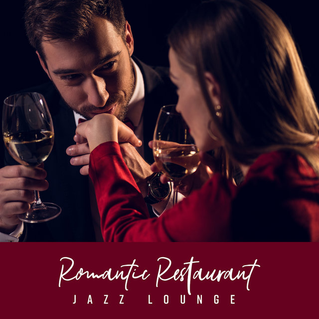 Romantic Restaurant Jazz Lounge – Instrumental Smooth Jazz 2019 Compilation for Couple's Dinner, Perfect Background Music, Easy Listening, Relaxing Evening Sensual Rhythms