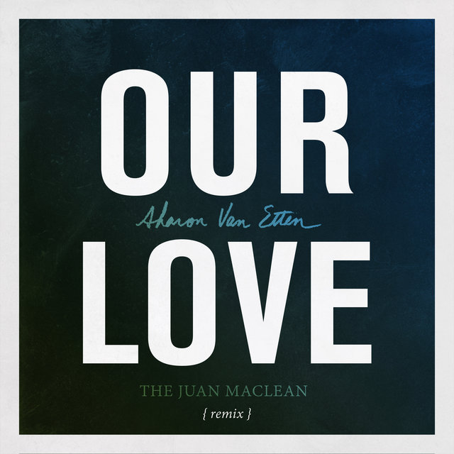 Our Love (The Juan MacLean Remix)