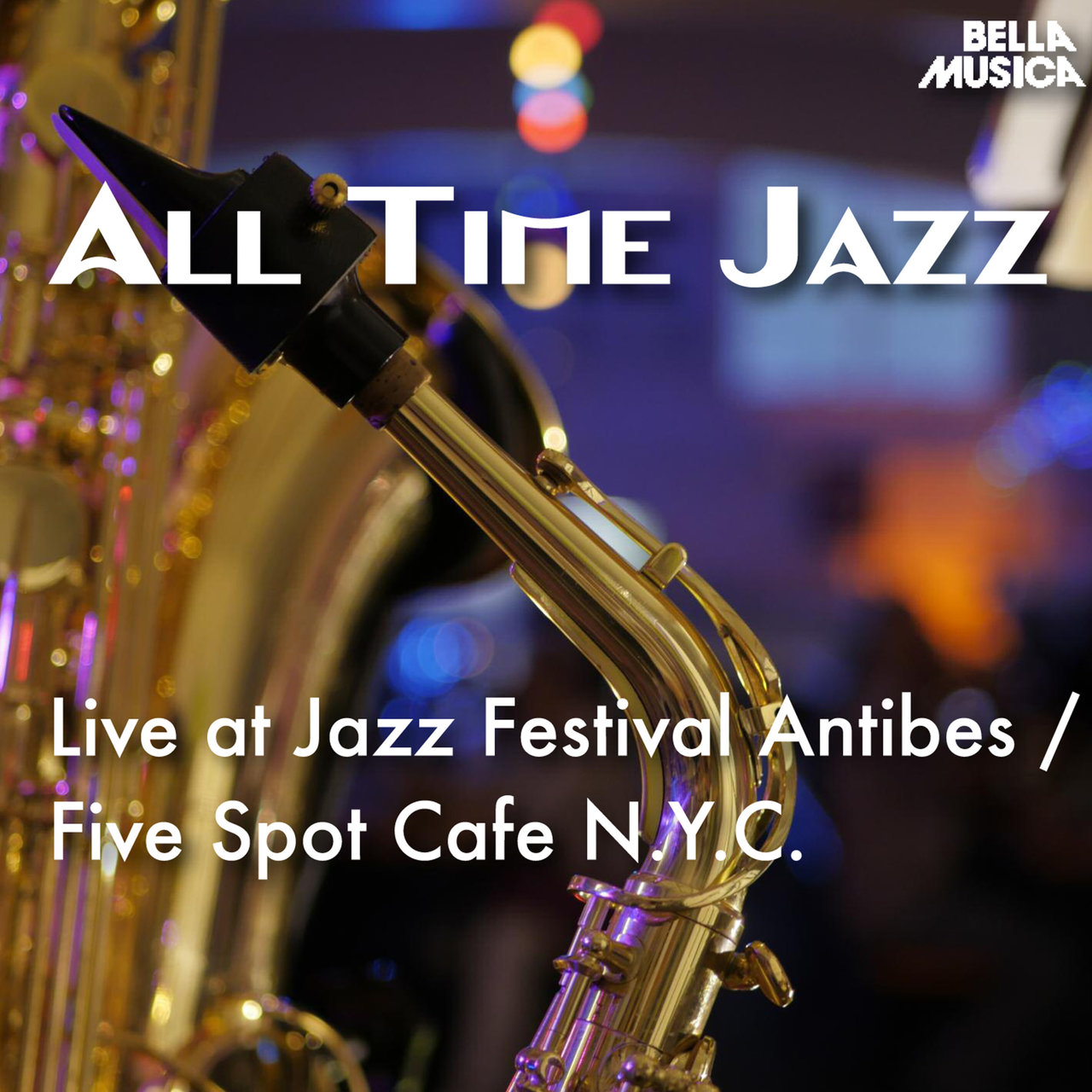 All Time Jazz: Live at Jazz Festival Antibes / Five Spot Cafe N.Y.C.