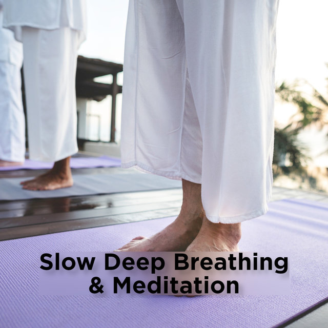 Slow Deep Breathing & Meditation