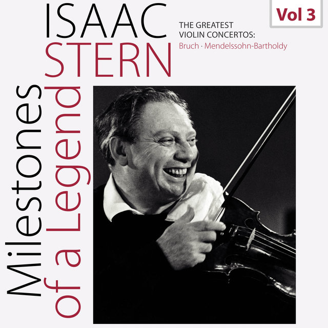 Milestones of a Legend: Isaac Stern, Vol. 3