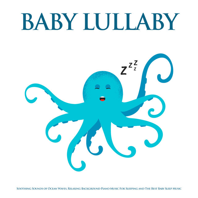 Baby Lullaby: Soothing Sounds of Ocean Waves, Relaxing Background Piano Music For Sleeping and The Best Baby Sleep Music
