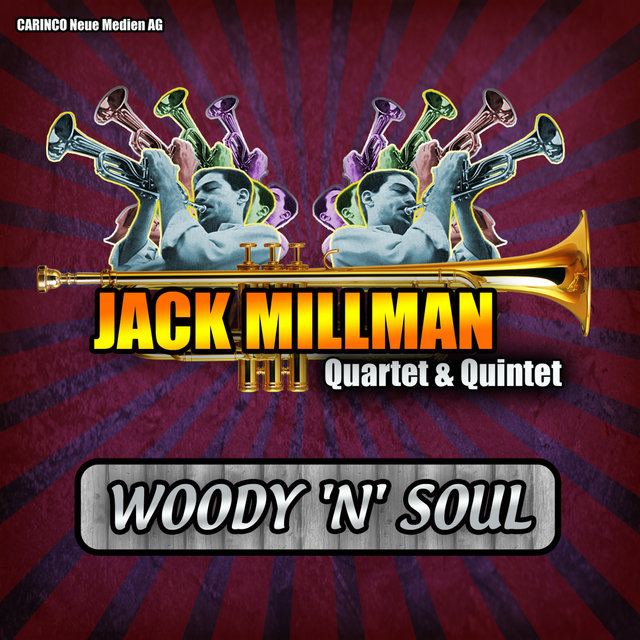 Jack Millman Quartet and Quintet - Woody `N´ Soul