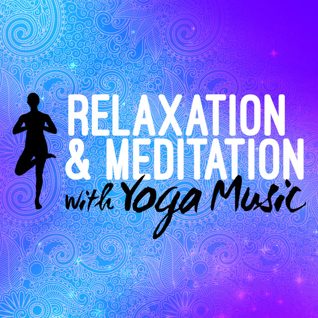 Relaxation & Meditation with Yoga Music