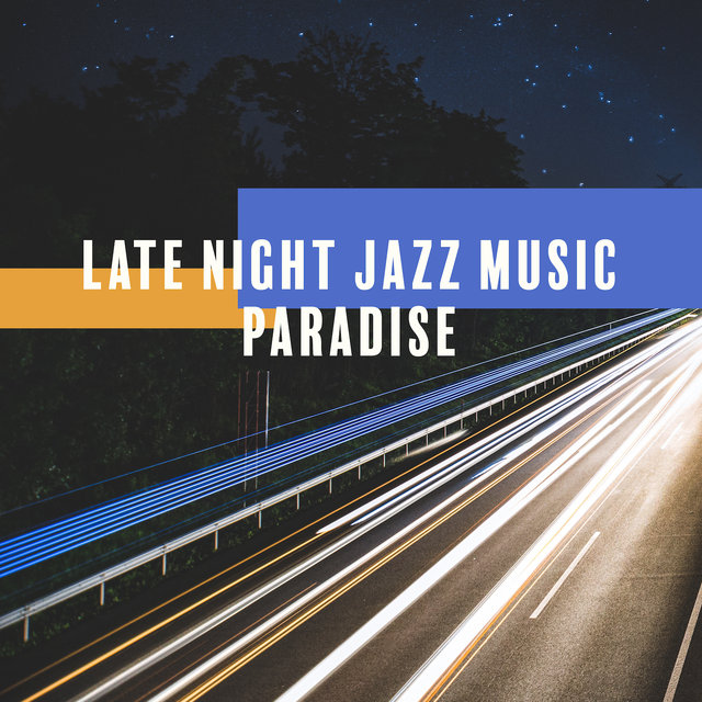 Late Night Jazz Music Paradise: Instrumental Smooth Jazz 2019 Music Compilation,Yacht Party Songs, Dancing All Night Long, Vintage Sax & Piano Melodies