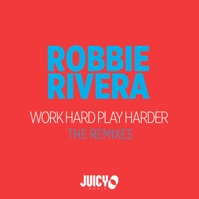 Work Hard Play Harder-The Remixes