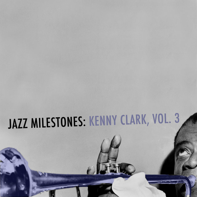 Jazz Milestones: Kenny Clarke, Vol. 3