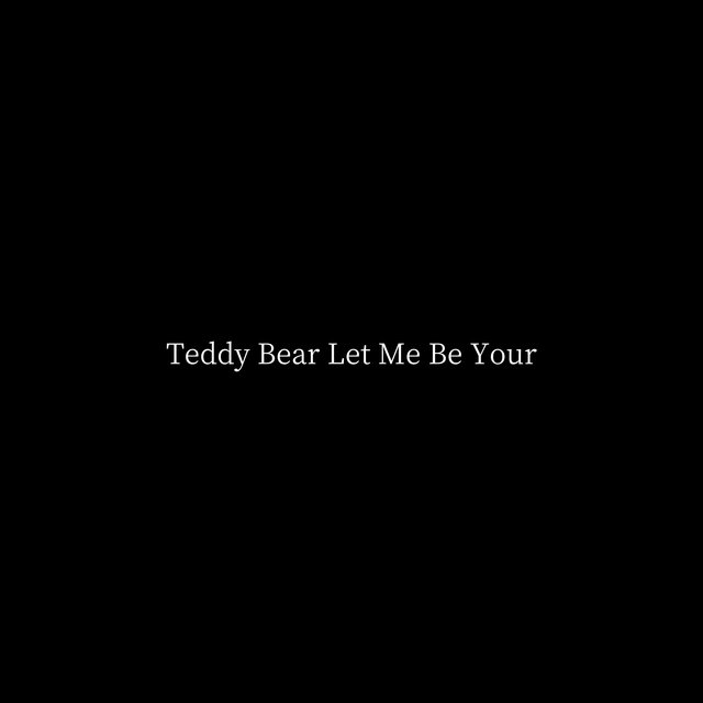 Teddy Bear (Let Me Be Your)